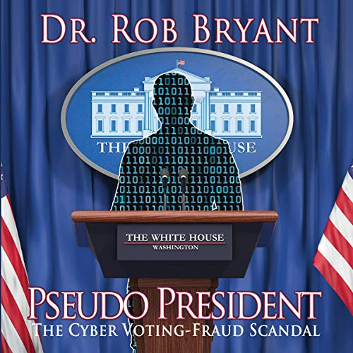 Pseudo President: The Cyber Voting-Fraud Scandal audiobook cover art
