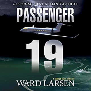 Passenger 19     A Jammer Davis Thriller               By:                                                                                                                                 Ward Larsen                               Narrated by:                                                                                                                                 Tim Campbell                      Length: 9 hrs and 39 mins     356 ratings     Overall 4.4
