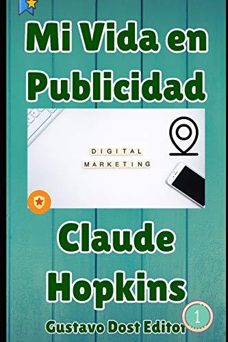 Mi vida en publicidad: El fundador del marketing directo, el libro Nº 1 para vender online