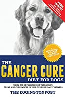 The Cancer Cure Diet for Dogs: Using the Ketogenic Diet to Prevent, Treat, and Cure Cancer in Your Furriest Family Member
