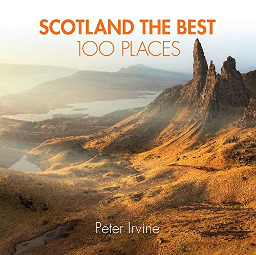 Scotland The Best 100 Places: Extraordinary Places and Where Best to Walk, Eat and Sleep
