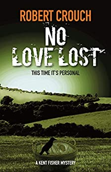 No Love Lost (The Kent Fisher mysteries Book 6) by [Robert Crouch]