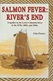Salmon Fever: River's End: Tragedies on the Lower Columbia River in the 1870s, 1880s, and 1890s