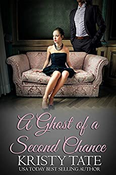 A Ghost of a Second Chance: A Second Chance Romance (Rose Arbor series Book 1) by [Kristy Tate, Eloise Alden]