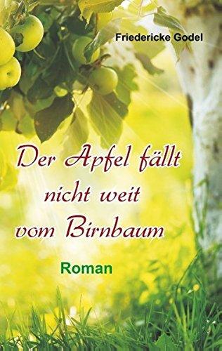 Der Apfel fällt nicht weit von Birnbaum: Roman