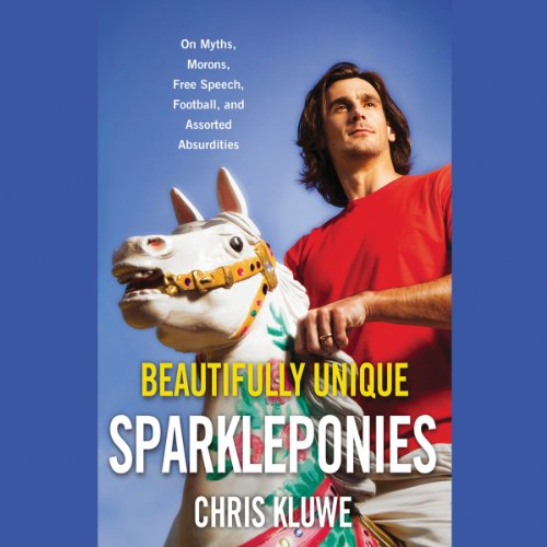Beautifully Unique Sparkleponies Audiobook By Chris Kluwe cover art