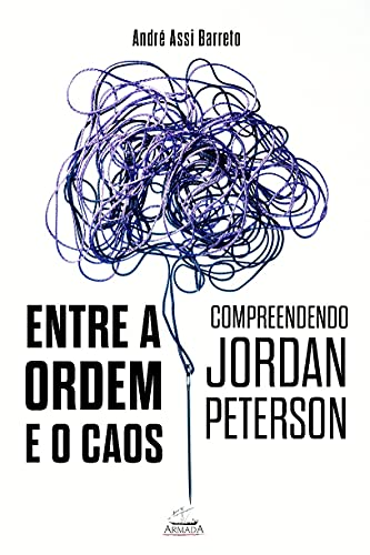 Entre a Ordem e o Caos: Compreendendo Jordan Peterson: Compreendendo Jordan Peterson