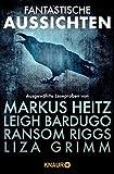 Fantastische Aussichten: Fantasy & Science Fiction bei Knaur: Ausgewählte Leseproben von Markus Heitz, Leigh Bardugo, Ransom Riggs, Guillermo del Toro, Liza Grimm u.v.m.