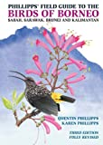 Phillipps  Field Guide to the Birds of Borneo: Sabah, Sarawak, Brunei, and Kalimantan - Fully Revised Third Edition (Princeton Field Guides)
