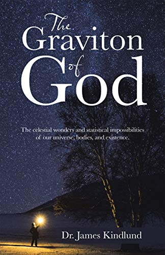 The Graviton of God: The Celestial Wonders and Statistical Impossibilities of Our Universe, Bodies, and Existence. (English Edition)