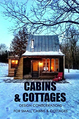 Cabins & Cottages: Design Considerations for Small Cabins & Cottages: The Complete Book of Small Home Plans