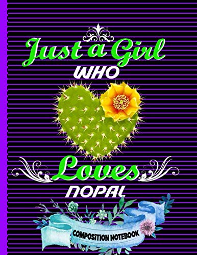 Just A Girl Who Loves Nopal Composition Notebook: Perfect Nopal Composition Notebook ,Gift It To Cute Girl ,Men And Woman,Collage Ruled 8.5 x 11 Nopal ... Picture Space For Nopal Lovers Birthday Gift.
