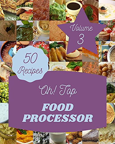 Oh! Top 50 Food Processor Recipes Volume 3: A Food Processor Cookbook for Your Gathering (English Edition)