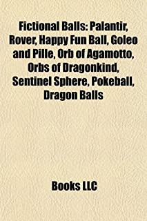 Fictional Balls: Palantir, Rover, Happy Fun Ball, Goleo and Pille, Orb of Agamotto, Orbs of Dragonkind, Sentinel Sphere, P...