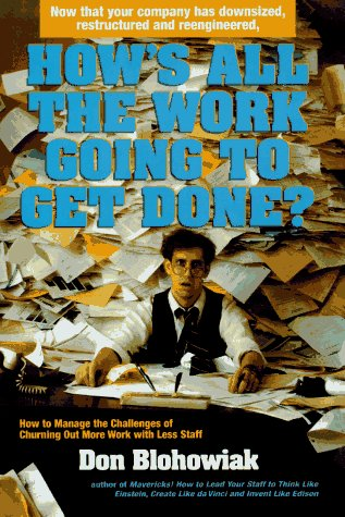 How's All the Work Going to Get Done?: Now That Your Company Has Downsized, Restructured and Reengineered