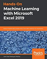 Hands-On Machine Learning with Microsoft Excel 2019: Build complete data analysis flows, from data collection to visualization Front Cover