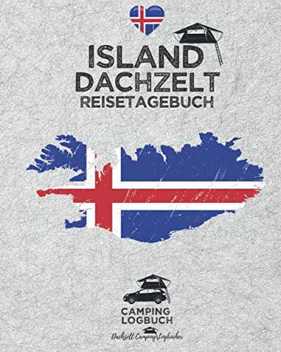 ISLAND Dachzelt Reisetagebuch | Camping Logbuch: Zum Ausfüllen, Eintragen & Selberschreiben für Dachzelt-Camper | Platz für 50 Tage | ca. 166 Seiten
