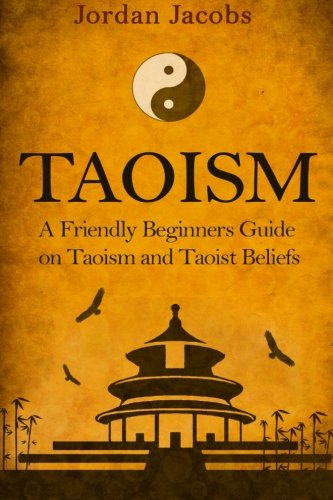 Compare Textbook Prices for Taoism: A Friendly Beginners Guide On Taoism And Taoist Beliefs Taoism - Taoist - Eastern Religion - Psychotherapy - Buddhism  ISBN 9781511652674 by Jacobs, Jordan