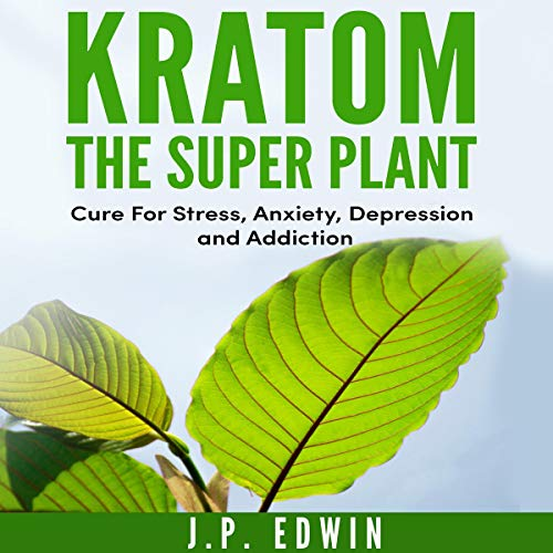 Kratom: The Super Plant     Cure for Stress, Anxiety, Depression, and Addiction              By:                                                                                                                                 J.P. Edwin                               Narrated by:                                                                                                                                 Steven Knudsen                      Length: 54 mins     6 ratings     Overall 4.5