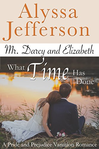 Mr. Darcy & Elizabeth: What Time Has Done: a Pride and Prejudice Variation Romance (English Edition)