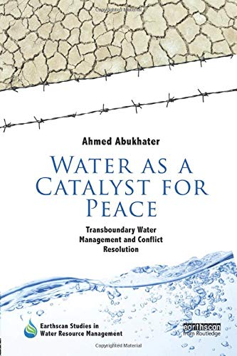 Compare Textbook Prices for Water as a Catalyst for Peace: Transboundary Water Management and Conflict Resolution Earthscan Studies in Water Resource Management 1 Edition ISBN 9781138574755 by Abukhater, Ahmed