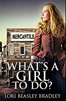 What's A Girl To Do: Premium Hardcover Edition