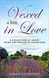Vexed a Little in Love: A Collection of Short Pride and Prejudice Variations