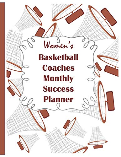 Women's Basketball Coaches Monthly Success Planner: An Undated Notebook for Plays, Strategies, Goals, and Game Statistics for A Women's Basketball Coach to Write In-Nets with White Background
