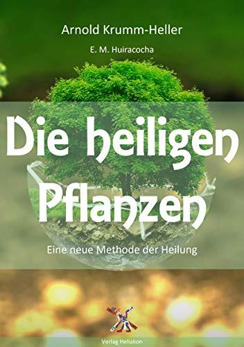 Die heiligen Pflanzen: Eine neue Methode der Heilung
