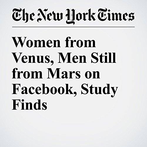 Women from Venus, Men Still from Mars on Facebook, Study Finds audiobook cover art