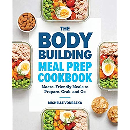 fitness nutrition The Bodybuilding Meal Prep Cookbook: Macro-Friendly Meals to Prepare, Grab, and Go