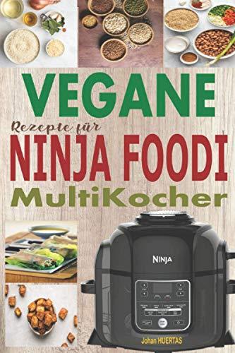 Vegane Rezepte für Ninja Foodi MultiKocher: 15 leckere vegane Rezepte, um das Beste aus Ihrem Schnellkochtopf und Ihrer Friteuse herauszuholen; unübertroffene vegane Rezepte (Deutsch)
