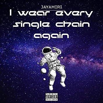 I Wear Every Single Chain Again