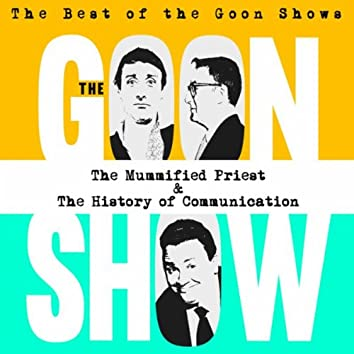 The Best of the Goon Shows: The Mummified Priest / The History of Communication