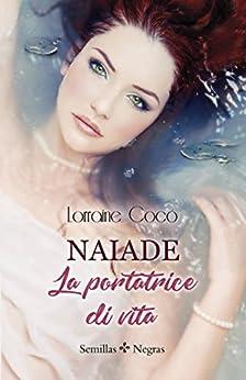 Naiade, La portatrice di vita (Italian Edition) by [Lorraine Cocó, Daniela Giovannetti]