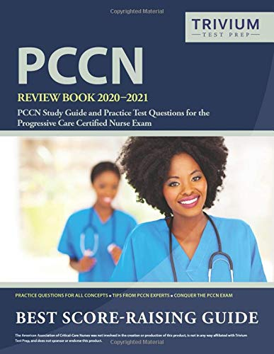 PCCN Review Book 2020-2021: PCCN Study Guide and Practice Test Questions for the Progressive Care Certified Nurse Exam