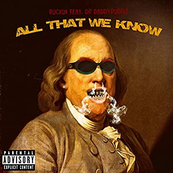 ALL THAT WE KNOW (RUCKU$)