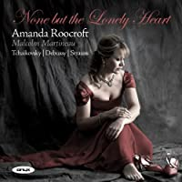 Amanda Roocroft - None but the lonely heart by Tchaikovsky/Debussy/Strauss (2008-01-08)