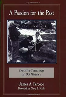 A Passion for the Past: Creative Teaching of U.S. History
