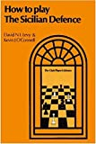How To Play The Sicilian Defense-Levy, David N. L. O'connell, Kevin J.