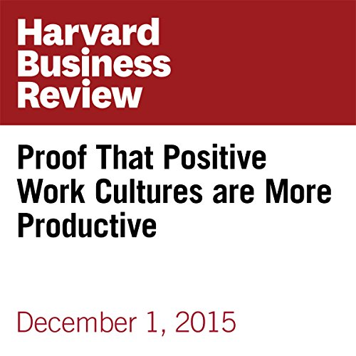 Proof That Positive Work Cultures are More Productive audiobook cover art