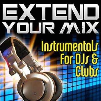 Extend Your Mix - Instrumentals For DJs & Clubs