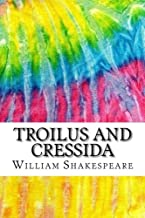 Troilus and Cressida: Includes MLA Style Citations for Scholarly Secondary Sources, Peer-Reviewed Journal Articles and Critical Essays (Squid Ink Classics)