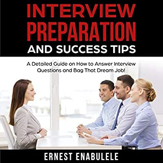 Interview Preparation and Success Tips     A Detailed Guide on How to Answer Interview Questions and Bag That Dream Job!              By:                                                                                                                                 Ernest Enabulele                               Narrated by:                                                                                                                                 Catherine O'Connor                      Length: 2 hrs and 20 mins     33 ratings     Overall 4.5