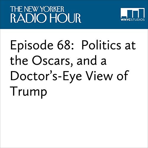 Episode 68: Politics at the Oscars, and a Doctor's-Eye View of Trump audiobook cover art