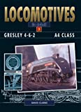 Gresley 4-6-2 A4 Class (Locomotives in Detail) - David Clarke