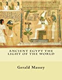Book -- ANCIENT EGYPT THE LIGHT OF THE WORLD: VOL. 1 AND 2