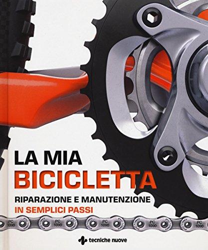 La mia bicicletta. Riparazione e manutenzione in semplici passi