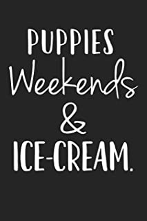 Puppies Weekends & Ice Cream: A 6x9 Inch Matte Softcover Journal Notebook With 120 Blank Lined Pages And A Funny Pet Dog O...