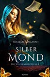 Die Wispernden Bücher - Silbermond : Roman (Band 1)